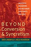 img - for Beyond Conversion & Syncretism: Indigenous Encounters With Missionary Christianity, 1800-2000 book / textbook / text book