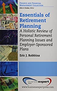 Essentials of Retirement Planning: A Holistic Review of Personal Retirement from Business Expert Press
