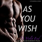 As You Wish, A Cinderella Story & Erotic Romance | [A. Violet End]
