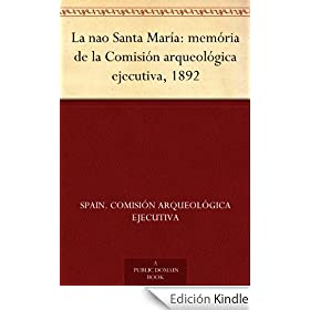 La nao Santa Mara: memria de la Comisin arqueolgica ejecutiva, 1892