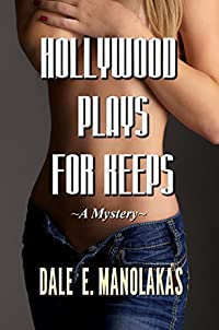Hollywood Plays For Keeps: A Mystery by Dale E. Manolakas ebook deal