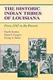 img - for By Fred B. Kniffen The Historic Indian Tribes of Louisiana: From 1542 to the Present Louisiana (Reprint) [Paperback] book / textbook / text book