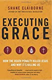 img - for Executing Grace: How the Death Penalty Killed Jesus and Why It's Killing Us book / textbook / text book