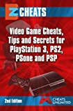 EZ Cheats Video Game Cheats, Tips and Secrets For Playstation 3, PS2, PSOne & PSP 2nd Edition