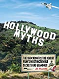 Hollywood Myths: The Shocking Truths Behind Film's Most Incredible Secrets and Scandals