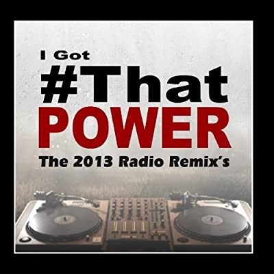 I Got # That Power (The 2013 Remix) [Tributes to Justin Bieber]