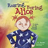 Roaring, Boring Alice: A Story of the Aurora Borealis [Hardcover]
