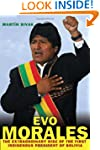 Evo Morales: The Extraordinary Rise o...
