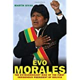 Evo Morales: The Extraordinary Rise of the First Indigenous President of Boliviaby Mart�n Sivak