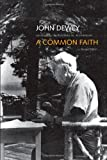 A Common Faith: Second Edition (The Terry Lectures Series) (0300186118) by Dewey, John