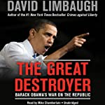 The Great Destroyer: Barack Obama's War on the Republic | David Limbaugh
