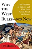 Why the West Rules--for Now: The Patterns of History, and What They Reveal About the Future