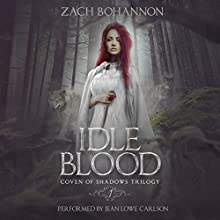Idle Blood: Coven of Shadows Trilogy, Book 1 Audiobook by Zach Bohannon Narrated by Jean Lowe Carlson