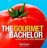 The Gourmet Bachelor: Global Flavor, Local Ingredients Cookbook