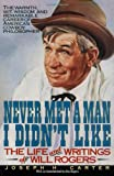 Never Met a Man I Didnt Like: The Life and Writings of Will Rogers