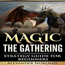 Magic: the Gathering Strategy Guide for Beginners Audiobook by Alexander Norland Narrated by Alex Lancer