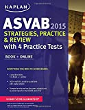 Kaplan ASVAB 2015 Strategies, Practice, and Review with 4 Practice Tests: Book + Online (Kaplan Test Prep)