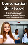 img - for Conversation: Skills Now! Ignite Your Life With Proven Conversation Strategies, Communication Skills, And Conversation Power To Create Your Destiny! (Talk ... Communication Skills, Social Skills) book / textbook / text book