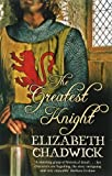 The Greatest Knight: The Story of William Marshal by Chadwick, Elizabeth New Edition (2006) Elizabeth Chadwick