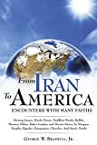 img - for From Iran To America Enco: Meeting Imams, Hindu Priests, Buddhist Monks, Rabbis, Mormon Elders, Baha'i Leaders, and Moonie Pastors In Mosques, Temples, ... Synagogues, Churches, And Saint's Tombs book / textbook / text book