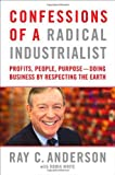 Confessions of a Radical Industrialist: Profits, People, Purpose--Doing Business by Respecting the Earth, by Ray C. Anderson,Robin White (2009)