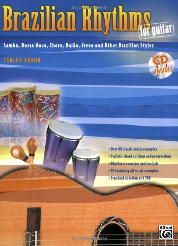 Brazilian Rhythms for Guitar: Samba, Bossa Nova, Choro, Baiao, Frevo, and Other Brazilian Styles, Book & CD (Guitar Masters Series)