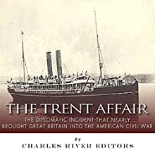 The Trent Affair: The Diplomatic Incident That Nearly Brought Great Britain into the American Civil War (       UNABRIDGED) by Charles River Editors Narrated by William Dupuy
