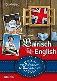Wörterbuch Bairisch - English - Von Apfelbutzen bis Zwickerbusserl