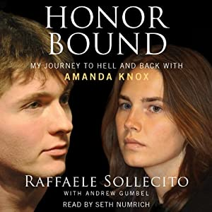 Honor Bound: My Journey to Hell and Back with Amanda Knox | [Raffaele Sollecito, Andrew Gumbel]