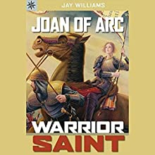Joan of Arc: Warrior Saint Audiobook by Jay Williams Narrated by Jessica Almasy