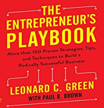 The Entrepreneur's Playbook: More Than 100 Proven Strategies, Tips, and Techniques to Build a Radically Successful Business Audiobook by Leonard C. Green, Paul B. Brown Narrated by Leonard C. Green, Tim Andres Pabon