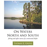 img - for On Waters North and South: fishing and safari stories of a continental drifter by Grove Ph.D., Thomas E. (2011) Paperback book / textbook / text book