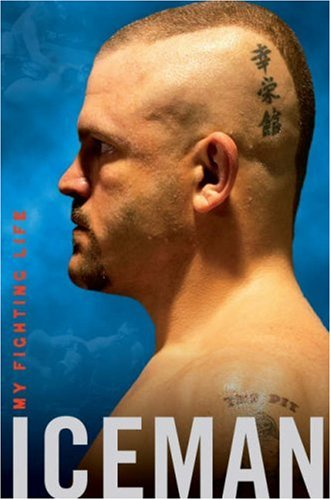 Iceman: My Fighting Life, Chuck Liddell, Chad Millman