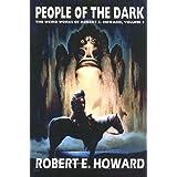 Robert E. Howard's Weird Works Volume 3: People Of The Dark (The Weird Works of Robert E. Howard) (v. 3) ~ Robert E. Howard