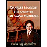 Charles Manson The Ancestry Of A Mass Murderer
