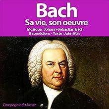 Bach: Sa vie, son œuvre Performance Auteur(s) : John Mac Narrateur(s) : Christian Fromont