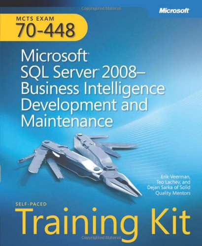 MCTS Self-Paced Training Kit (Exam 70-448): Microsoft SQL Server 2008 Business Intelligence Development and Maintenance: MCTS Exam 70-448