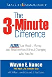 img - for The 3-Minute Difference: ALTER Your Health, Money and Relationships Without Changing Who You Are book / textbook / text book