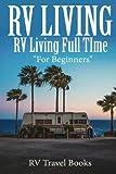Search : RV Living: RV Living Full Time, RV Living for Beginners (RV Living Books, RV Travel, RV Camping, RV Camping Guides, RV Lifestyle, RV Living for Beginners, RV Campers)