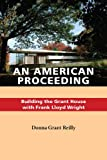 img - for An American Proceeding: Building the Grant House with Frank Lloyd Wright book / textbook / text book
