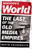 Murdochs World: The Last of the Old Media Empires
