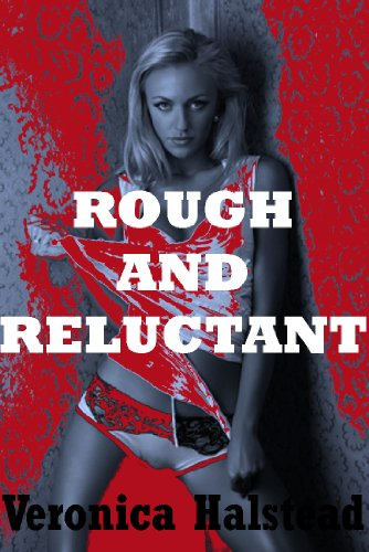 ROUGH and RELUCTANT: Five Hardcore Rough and Reluctant Sex Shorts