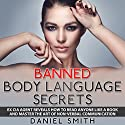 Banned Body Language Secrets: Ex CIA Agent Reveals How to Read Anyone Like a Book and Master the Art of Non-Verbal Communication (       UNABRIDGED) by Daniel Smith Narrated by Jim D. Johnston