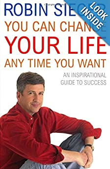You Can Change Your Life... Any Time You Want: An Inspirational Guide to Succes