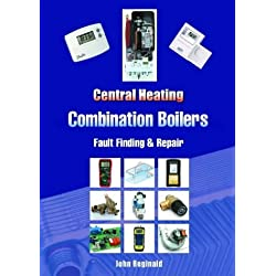 Central Heating Combination Boilers: Fault Finding and Repair by John Reginald (2004-08-16)