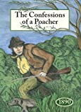 The Confessions of a Poacher 1890: The Nineteenth Century Reminiscences of an Exponent of the Fine Art of Poaching
