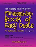 Mr. Larry E. Newman The Beginning Band Fun Book's FUNsembles: Book of Easy Duets (Clarinet/Trumpet): for Beginning Band Students