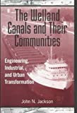 The Welland Canals and their Communities: Engineering, Industrial, and Urban Transformation (0802009336) by Jackson, John