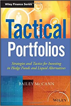 Tactical Portfolios: Strategies And Tactics For Investing In Hedge Funds And Liquid Alternatives (Wiley Finance)