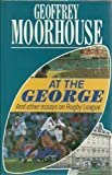 At the George and Other Essays on Rugby League (0340530383) by Moorhouse, Geoffrey